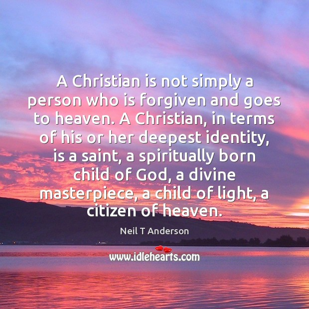 A Christian is not simply a person who is forgiven and goes Image