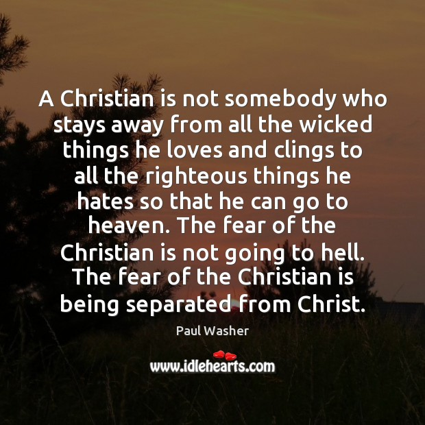 A Christian is not somebody who stays away from all the wicked Paul Washer Picture Quote