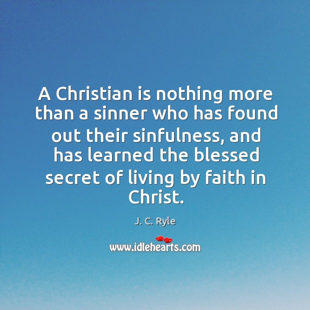 A Christian is nothing more than a sinner who has found out Image