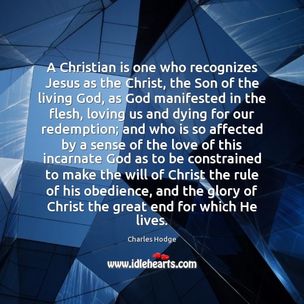A Christian is one who recognizes Jesus as the Christ, the Son Charles Hodge Picture Quote