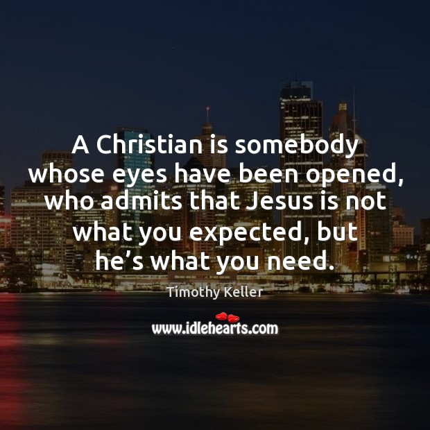 Image, A Christian is somebody whose eyes have been opened, who admits that