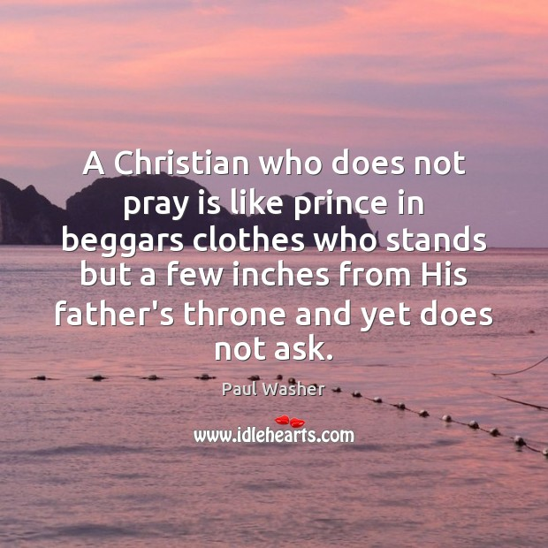 Image, A Christian who does not pray is like prince in beggars clothes