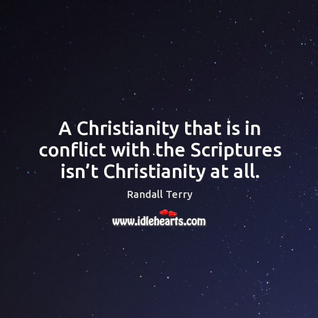 A christianity that is in conflict with the scriptures isn't christianity at all. Image