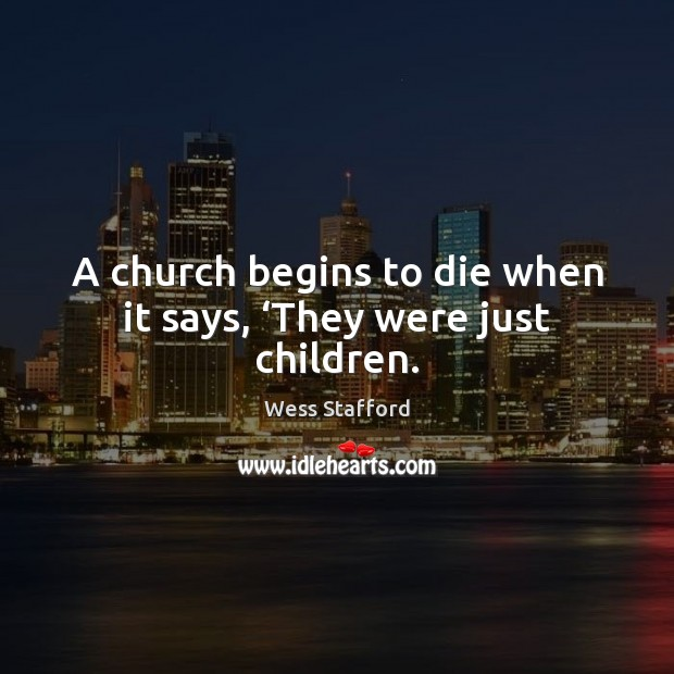 Image, A church begins to die when it says, 'They were just children.