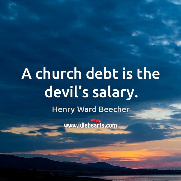 Image, A church debt is the devil's salary.