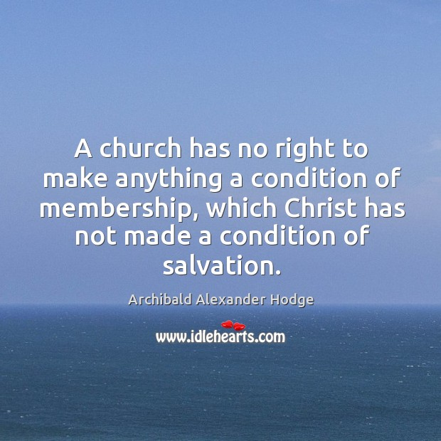 Image, A church has no right to make anything a condition of membership,