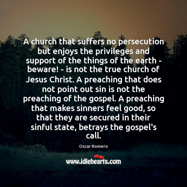 A church that suffers no persecution but enjoys the privileges and support Oscar Romero Picture Quote
