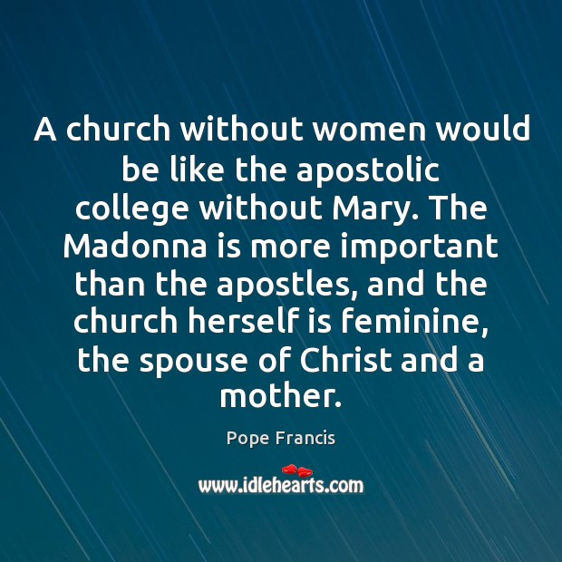 Image, A church without women would be like the apostolic college without Mary.