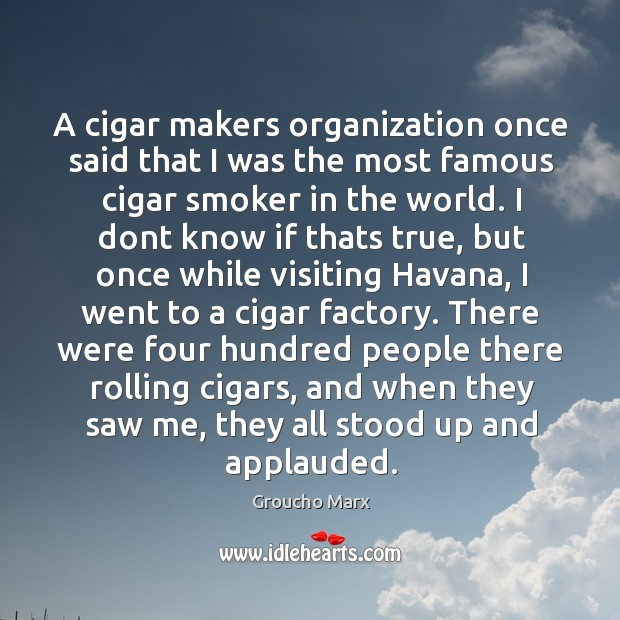 Image, A cigar makers organization once said that I was the most famous
