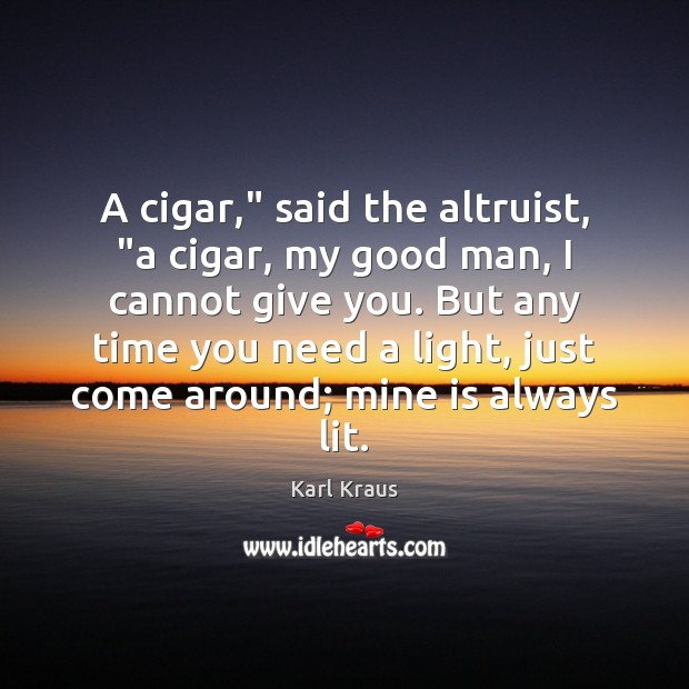 "Image, A cigar,"" said the altruist, ""a cigar, my good man, I cannot"