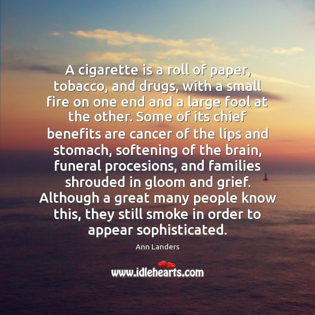 A cigarette is a roll of paper, tobacco, and drugs, with a Ann Landers Picture Quote