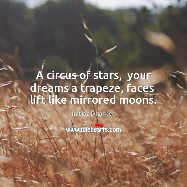Image, A circus of stars,  your dreams a trapeze, faces  lift like mirrored moons.