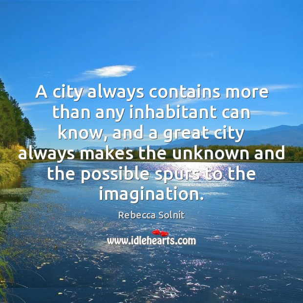 A city always contains more than any inhabitant can know, and a Rebecca Solnit Picture Quote