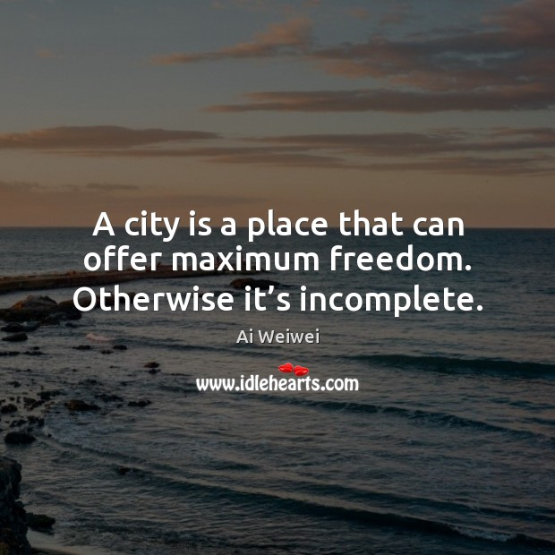 Image, A city is a place that can offer maximum freedom. Otherwise it's incomplete.