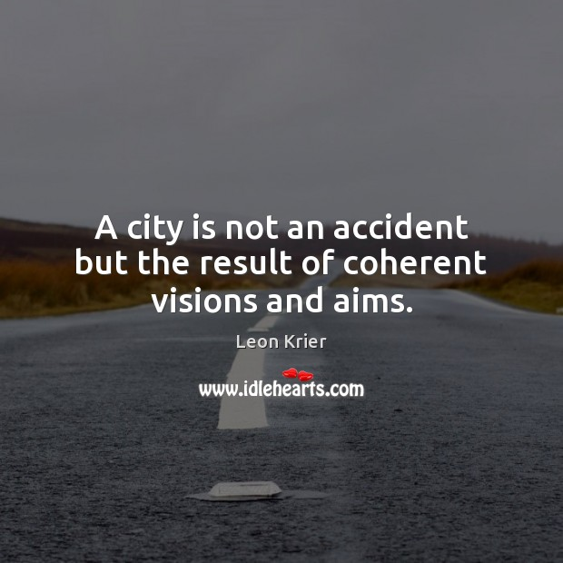 Image, A city is not an accident but the result of coherent visions and aims.
