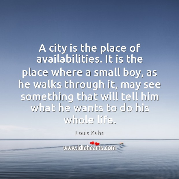 Image, A city is the place of availabilities. It is the place where