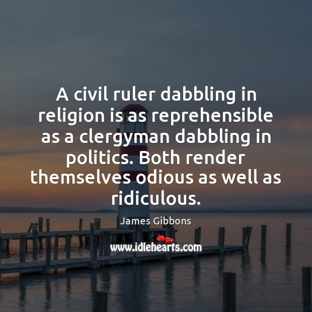 A civil ruler dabbling in religion is as reprehensible as a clergyman Image
