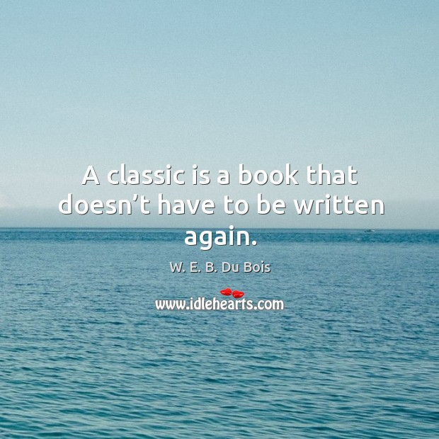 A classic is a book that doesn't have to be written again. Image