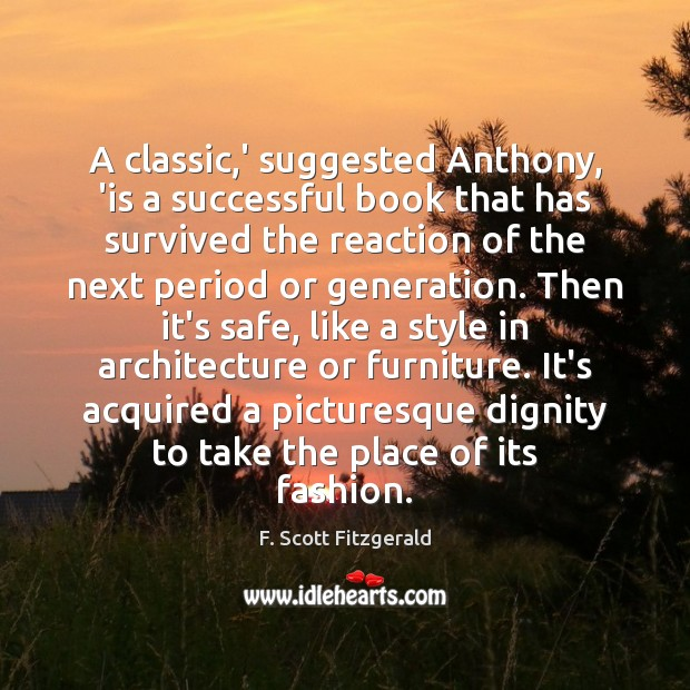 A classic,' suggested Anthony, 'is a successful book that has survived F. Scott Fitzgerald Picture Quote