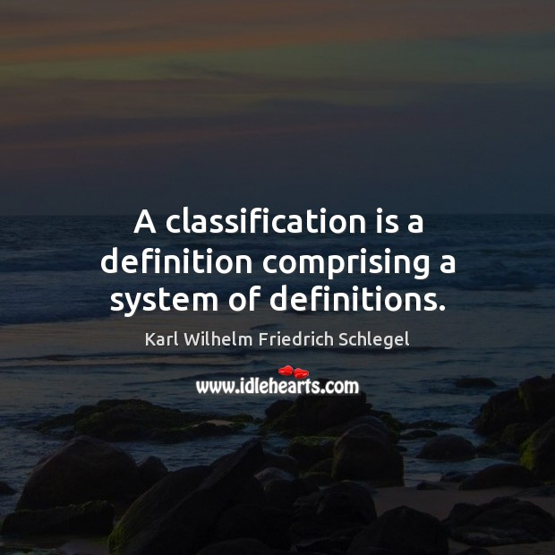 Karl Wilhelm Friedrich Schlegel Picture Quote image saying: A classification is a definition comprising a system of definitions.