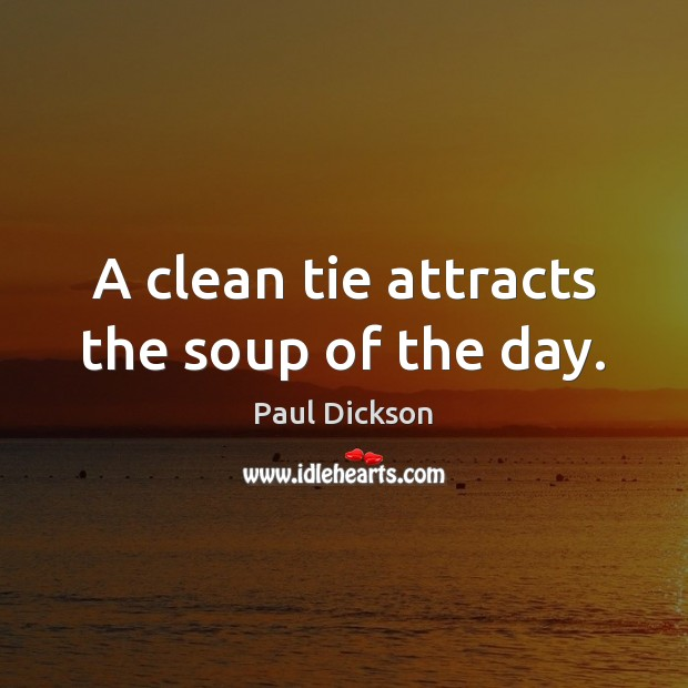A clean tie attracts the soup of the day. Image