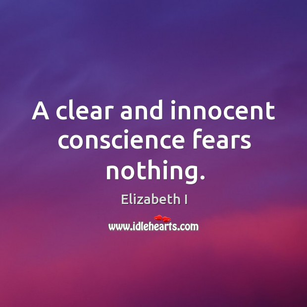 A clear and innocent conscience fears nothing. Image