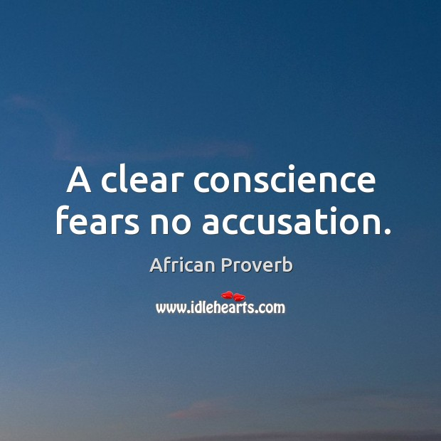 Image, A clear conscience fears no accusation.