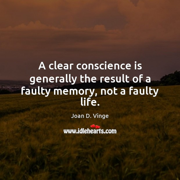 A clear conscience is generally the result of a faulty memory, not a faulty life. Joan D. Vinge Picture Quote