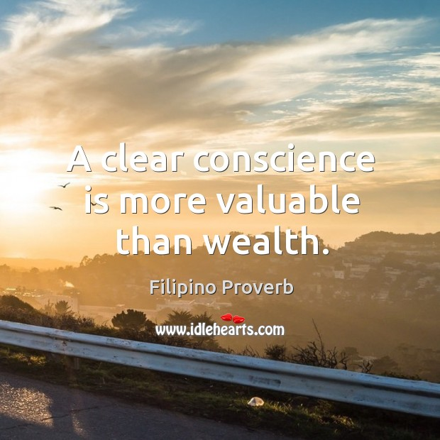 A clear conscience is more valuable than wealth. Filipino Proverbs Image