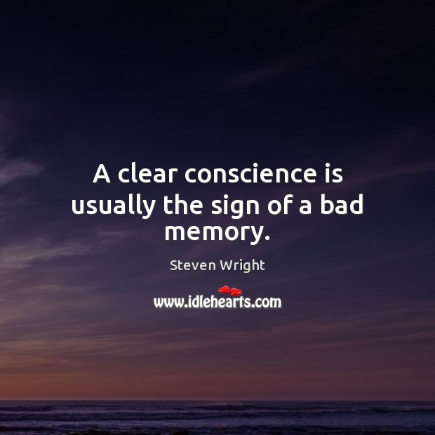 Image, A clear conscience is usually the sign of a bad memory.