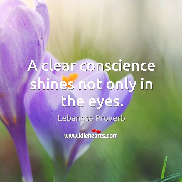 A clear conscience shines not only in the eyes. Lebanese Proverbs Image