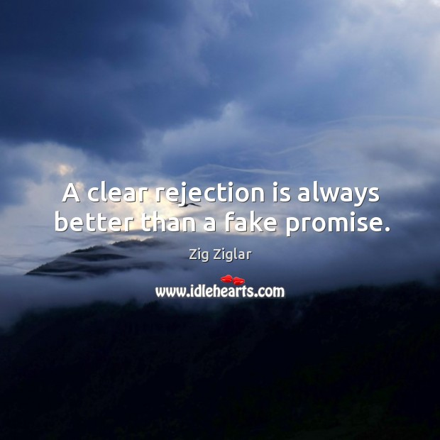 A clear rejection is always better than a fake promise. Rejection Quotes Image