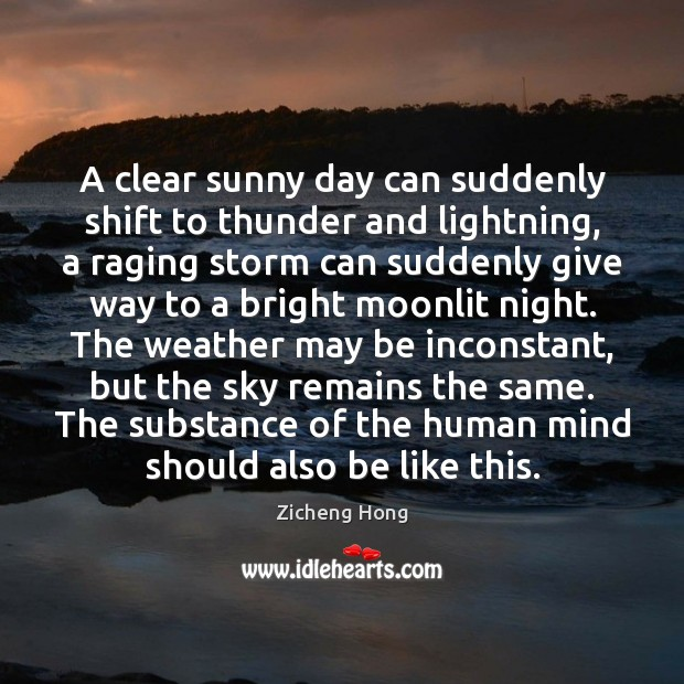 A clear sunny day can suddenly shift to thunder and lightning, a Zicheng Hong Picture Quote