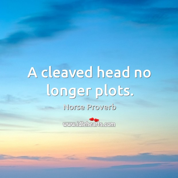 A cleaved head no longer plots. Norse Proverbs Image