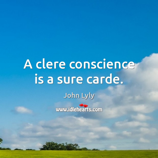 A clere conscience is a sure carde. Image