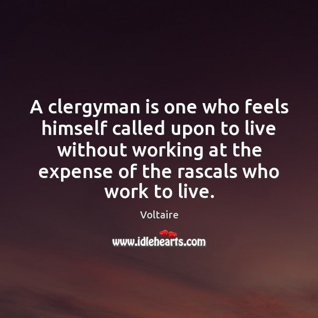 Image, A clergyman is one who feels himself called upon to live without