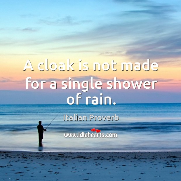 A cloak is not made for a single shower of rain. Image