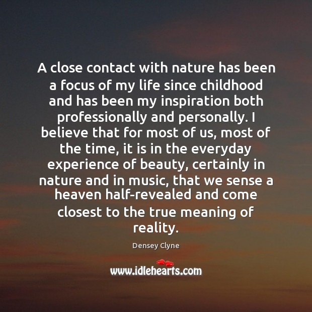 A close contact with nature has been a focus of my life Image