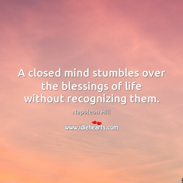 Image, A closed mind stumbles over the blessings of life without recognizing them.