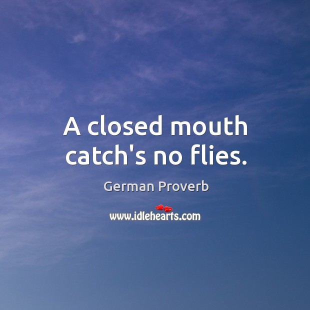 A closed mouth catch's no flies. German Proverbs Image