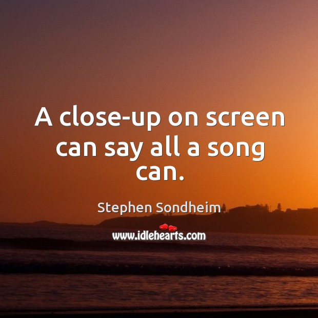 A close-up on screen can say all a song can. Image