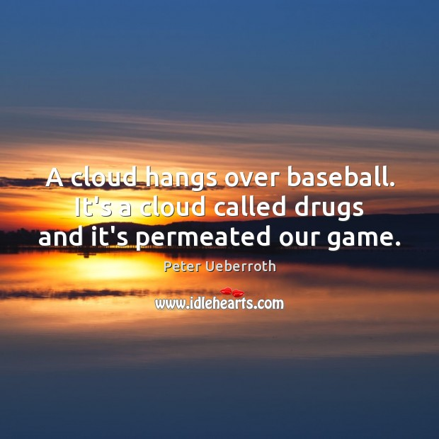 Image, A cloud hangs over baseball. It's a cloud called drugs and it's permeated our game.