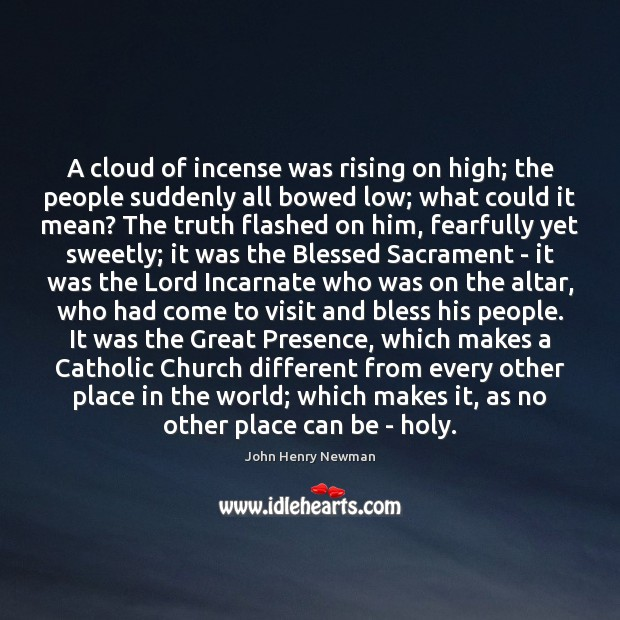 A cloud of incense was rising on high; the people suddenly all John Henry Newman Picture Quote