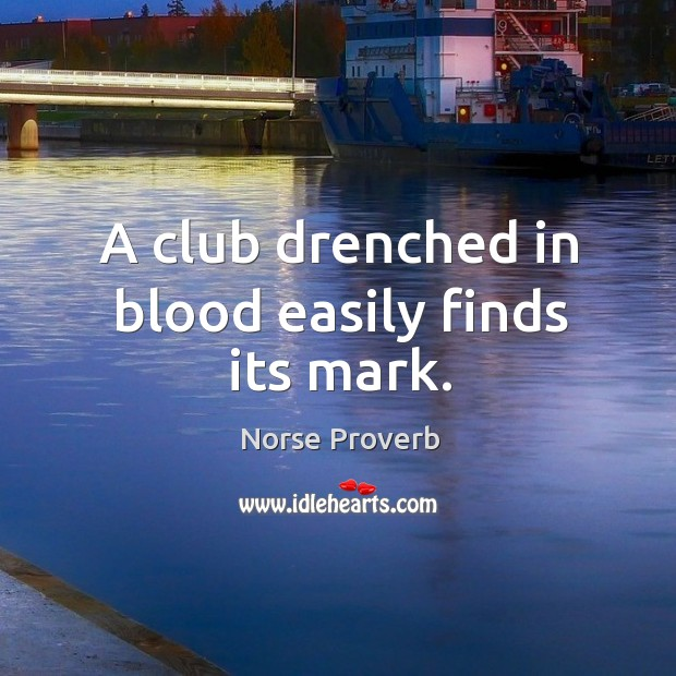 A club drenched in blood easily finds its mark. Norse Proverbs Image