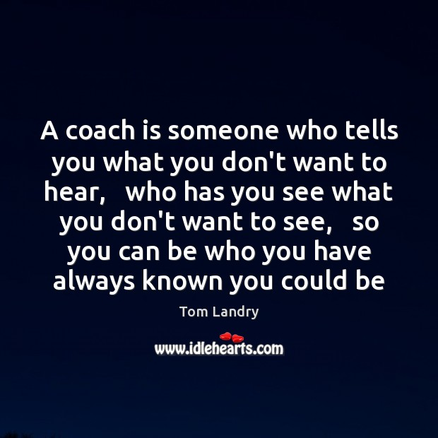 Image, A coach is someone who tells you what you don't want to