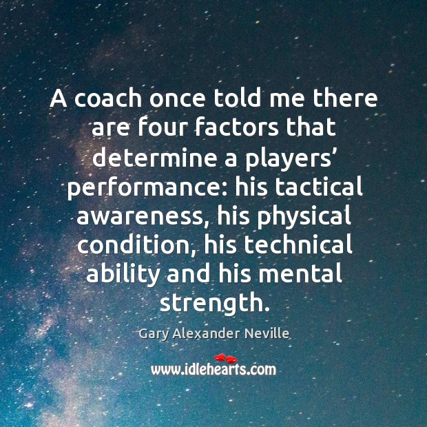 A coach once told me there are four factors that determine Gary Alexander Neville Picture Quote