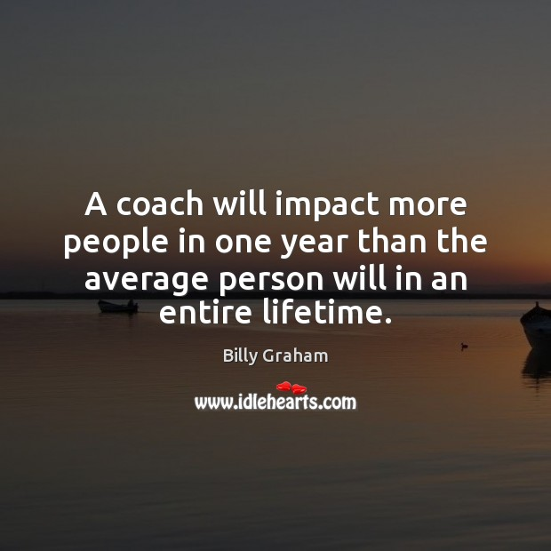 A coach will impact more people in one year than the average Image