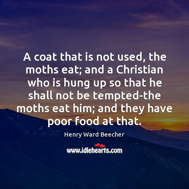 A coat that is not used, the moths eat; and a Christian Image