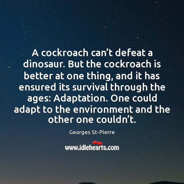 Image, A cockroach can't defeat a dinosaur. But the cockroach is better