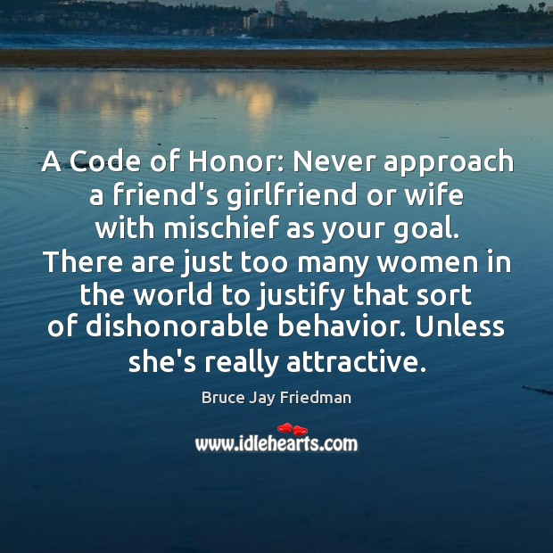 A Code of Honor: Never approach a friend's girlfriend or wife with Behavior Quotes Image